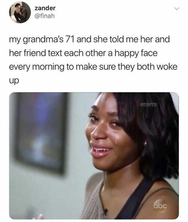 zander-atfinah-my-grandmas-71-and-she-told-me-her-and-her-friend-text-each-other-a-happy-face-every-morning-to-make-sure-they-both-woke-up-dwts-dbc-nkdSu-1530211872292-1530211874270.jpg